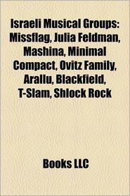 Israeli musical groups: MissFlag, Eatliz, Julia Feldman, Blackfield, Mashina, Minimal Compact, Shlock Rock, Ovitz family, Almana Shchora - Source: Wikipedia, Created by LLC Books