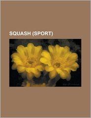 Squash (Sport): Hardball Squash, List of Squash Players, List of Wsa Number 1 Ranked Players, Maccabiah Squash, Official Men's Squash - Source Wikipedia, LLC Books (Editor), Books Group (Editor)