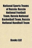National Sports Teams of Russia: Russia National Football Team, Russia National Basketball Team, Russia National Handball Team