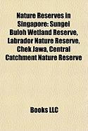 Nature Reserves in Singapore: Sungei Buloh Wetland Reserve, Labrador Nature Reserve, Chek Jawa, Central Catchment Nature Reserve