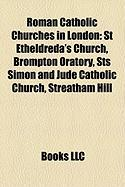 Roman Catholic Churches in London: St Etheldreda's Church, Brompton Oratory, Sts Simon and Jude Catholic Church, Streatham Hill