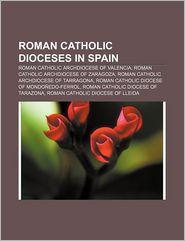 Roman Catholic Dioceses In Spain - Books Llc