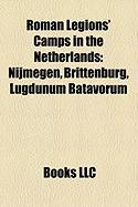 Roman Legions' Camps in the Netherlands: Nijmegen, Brittenburg, Lugdunum Batavorum