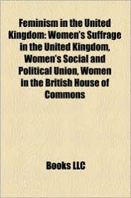 Feminism In The United Kingdom - Books Llc