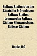 Railway Stations on the Staatslijn B: Groningen Railway Station, Leeuwarden Railway Station, Nieuweschans Railway Station