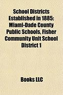 School Districts Established in 1885: Miami-Dade County Public Schools, Fisher Community Unit School District 1