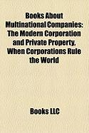 Books about Multinational Companies (Study Guide): The Modern Corporation and Private Property, When Corporations Rule the World