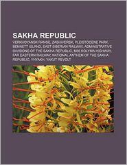Sakha Republic: Verkhoyansk Range, Zashiversk, Pleistocene Park, Bennett Island, East Siberian Railway - Source: Wikipedia