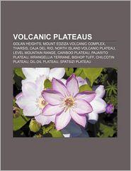 Volcanic plateaus: Golan Heights, Mount Edziza volcanic complex, Tharsis, Caja del Rio, North Island Volcanic Plateau, Level Mountain Range - Source: Wikipedia
