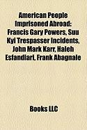 American People Imprisoned Abroad: Francis Gary Powers, Suu Kyi Trespasser Incidents, John Mark Karr, Haleh Esfandiari, Frank Abagnale