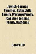 Jewish-German Families: Rothschild Family, Warburg Family, Cassirer, Lehman Family, Rathenau