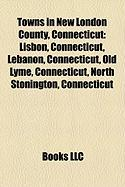 Towns in New London County, Connecticut: Lisbon, Connecticut, Lebanon, Connecticut, Old Lyme, Connecticut, North Stonington, Connecticut