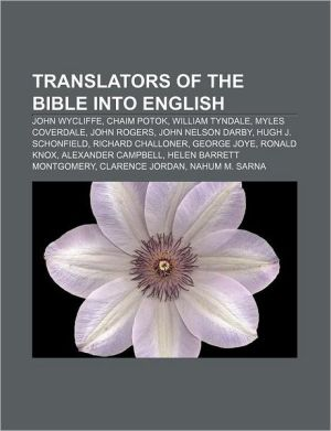 Translators of the Bible into English: John Wycliffe, Chaim Potok, William Tyndale, Myles Coverdale, John Rogers, John Nelson Darby