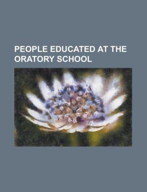 People Educated at the Oratory School: Adrian Carton de Wiart, Alex Pearce, Arthur Pollen, Ayoola Erinle, Benny Howell, Cecil Pereira, Danny Cipriani,