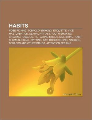 Habits: Nose-picking, Tobacco smoking, Etiquette, Vice, Masturbation, Sexual fantasy, Youth smoking, Chewing tobacco, Tic, Eating mucus