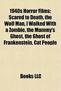 1940s Horror Films (Study Guide): Scared to Death, the Wolf Man, I Walked with a Zombie, the Mummy's Ghost, the Ghost of Frankenstein
