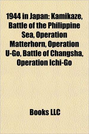 1944 in Japan: Kamikaze, Bombing of Yawata, Battle of the Philippine Sea, Operation Matterhorn, Operation U-Go, Battle of Changsha