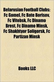 Belarusian Football Clubs - Books Llc