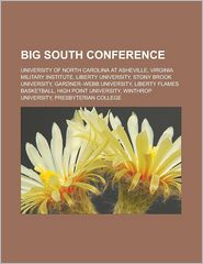 Big South Conference: University of North Carolina at Asheville, Virginia Military Institute, Liberty University, Stony Brook University, Gardner-Webb University, Liberty Flames basketball, High Point University, Winthrop University - Source: Wikipedia