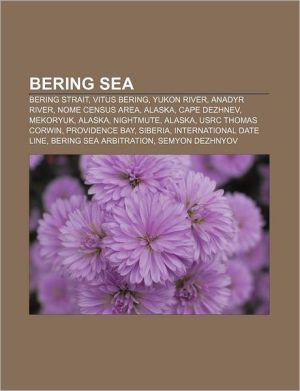 Bering Sea: Bering Strait, Vitus Bering, Yukon River, Anadyr River, Nome Census Area, Alaska, Cape Dezhnev, Mekoryuk, Alaska, Nightmute, Alaska