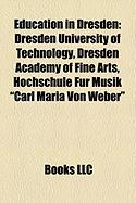 "Education in Dresden: Dresden University of Technology, Dresden Academy of Fine Arts, Hochschule F R Musik ""Carl Maria Von Weber"""