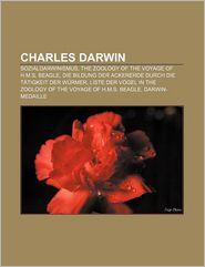 Charles Darwin: Sozialdarwinismus, the Zoology of the Voyage of H.M.S. Beagle, Die Bildung Der Ackererde Durch Die T Tigkeit Der W Rme - Quelle Wikipedia, Bucher Gruppe (Editor)
