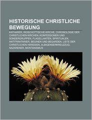 Historische Christliche Bewegung: Katharer, Iroschottische Kirche, Chronologie Der Christlichen Kirchen, Konfessionen Und Sondergruppen - Quelle Wikipedia, Bucher Gruppe (Editor)