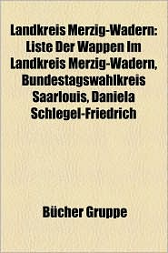 Landkreis Merzig-Wadern: Baudenkmal Im Landkreis Merzig-Wadern, Bauwerk Im Landkreis Merzig-Wadern, Ort Im Landkreis Merzig-Wadern - Bucher Gruppe (Editor)