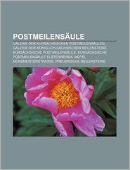 Postmeilens Ule: Galerie Der Kurs Chsischen Postmeilens Ulen, Galerie Der K Niglich-S Chsischen Meilensteine, Kurs Chsische Postmeilens - Quelle Wikipedia, Bucher Gruppe (Editor), B. Cher Group (Editor)