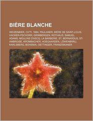 Bi Re Blanche: Weizenbier, Ch'ti, 1664, Paulaner, Bi Re de Saint-Louis, Hacker-Pschorr, Grimbergen, Rothaus, Samuel Adams, Moulins D'