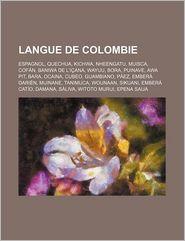Langue de Colombie: Espagnol, Quechua, Kichwa, Nheengatu, Muisca, Cofán, Baniwa de l'Içana, Wayuu, Bora, Puinave, Awa Pit, Bara, Ocaina, Cubeo - Source: Wikipedia