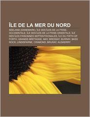 Le de La Mer Du Nord: Seeland (Danemark), Le Des Les de La Frise-Occidentale, Le Des Les de La Frise-Orientale - Source Wikipedia, Livres Groupe (Editor)