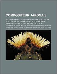 Compositeur Japonais: Megumi Hayashibara, Susumu Hirasawa, Yuki Kajiura, Nobuo Uematsu, y Z Koshiro, Motoi Sakuraba, Masaya Matsuura, Soyo O - Livres Groupe (Editor)