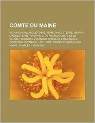 Comte Du Maine: Richard Ier D'Angleterre, Jean D'Angleterre, Henri II D'Angleterre, Philippe VI de France, Charles de Valois, Foulques - Livres Groupe (Editor)
