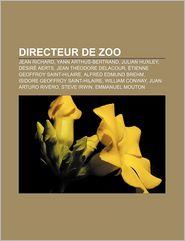 Directeur de Zoo: Jean Richard, Yann Arthus-Bertrand, Julian Huxley, D Sir Aerts, Jean Th Odore Delacour, Tienne Geoffroy Saint-Hilaire - Livres Groupe (Editor)