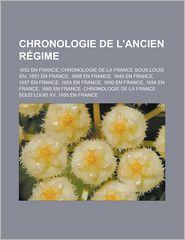 Chronologie de L'Ancien R Gime: 1652 En France, Chronologie de La France Sous Louis XIV, 1651 En France, 1658 En France, 1649 En France - Livres Groupe (Editor)