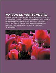 Maison de Wurtemberg: Sophie-Doroth E de Wurtemberg, Fr D Ric-Louis de Wurtemberg, Charlotte de Wurtemberg, Guillaume II de Wurtemberg-Urach