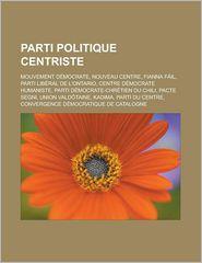 Parti Politique Centriste - Source Wikipedia, Livres Groupe (Editor)