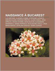 Naissance Bucarest - Source Wikipedia, Livres Groupe (Editor)