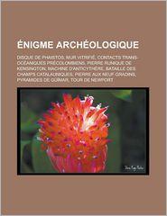 Nigme Arch Ologique - Source Wikipedia, Livres Groupe (Editor)
