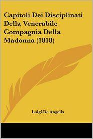 Capitoli Dei Disciplinati Della Venerabile Compagnia Della Madonna (1818) - Luigi De Angelis