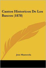 Cantos Historicos De Los Bascos (1878) - Jose Manterola