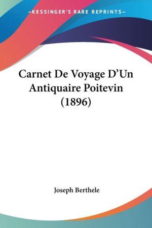 Carnet De Voyage D'Un Antiquaire Poitevin (1896) - Joseph Berthele
