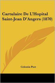 Cartulaire De L'Hopital Saint-Jean D'Angers (1870) - Celestin Port