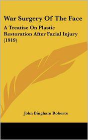 War Surgery Of The Face - John Bingham Roberts