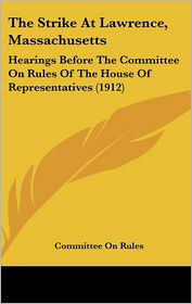 The Strike At Lawrence, Massachusetts - Committee On Rules