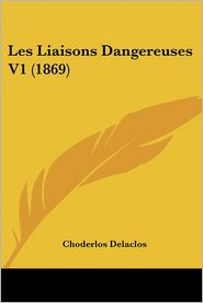 Les Liaisons Dangereuses V1 (1869) - Choderlos Delaclos