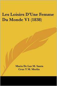 Les Loisirs D'Une Femme Du Monde V1 (1838) - Maria De Las M. Santa Cruz Y M. Merlin