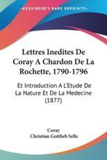 Lettres Inedites de Coray a Chardon de La Rochette, 1790-1796 - Coray