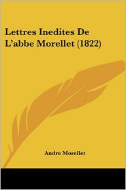 Lettres Inedites De L'Abbe Morellet (1822) - Andre Morellet